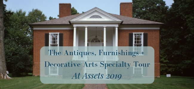 The Antiques, Furnishings + Decorative Arts Specialty Tour at Assets 2019